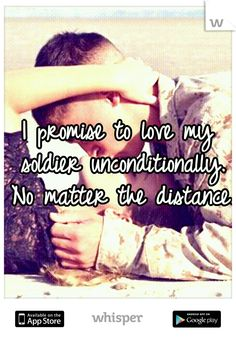 I promise to love my soldier unconditionally. No matter the distance.