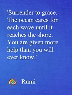 Rumi's Wisdom *I have to be honest and say that it has been a rough few days and I believe it to shall pass.