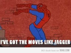 Spiderman, spider-man, moves like jagger (via 9gag.com)