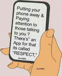 Putting your phone away and paying attention to those talking to you.There's an app for that - it's called RESPECT! {one of my top 5 biggest pet peeves) Great Quotes, Me Quotes, Funny Quotes, Inspirational Quotes, Hustle Quotes, Phone Quotes, Motivational Messages, Image Citation, Little Bit