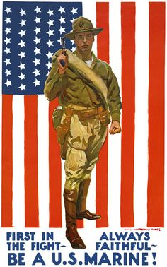 Illustrated by famed artist James Montgomery Flagg, this post-WWI Poster was used by the U.S. Marines for recruitment: 'First in the fight. Always faithful. Be a U.S. Marine!' Flagg is most well know for illustrating the famous Uncle Sam 'I Want You!' poster. Published circa 1922.