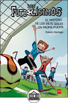 El Misterio De Los Siete Goles En Propia Puerta (Los Futbolísimos) de Roberto Santiago ✿ Libros infantiles y juveniles - (De 6 a 9 años) ✿
