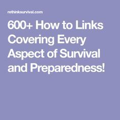600+ How to Links Covering Every Aspect of Survival and Preparedness!