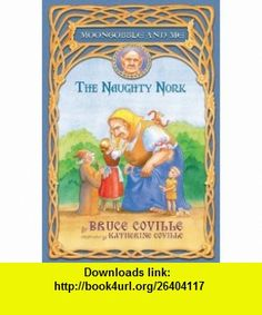The Naughty Nork (Moongobble and Me) (9781416908098) Bruce Coville, Katherine Coville , ISBN-10: 1416908099  , ISBN-13: 978-1416908098 ,  , tutorials , pdf , ebook , torrent , downloads , rapidshare , filesonic , hotfile , megaupload , fileserve