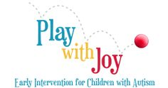 PLAY with JOY, LLC. Early Intervention for children with Autism.  www.playwithjoy.com