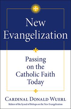 New Evangelization: Passing on the Catholic Faith Today. By Cardinal Donald Wuerl. $4.95 (also an ebook)