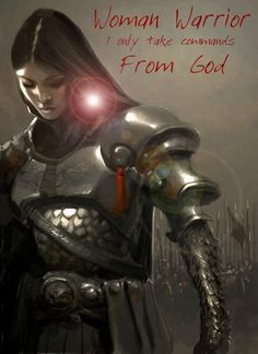 THE WARRIOR WOMAN OF  GOD!       Please watch video: WARRIOR IS A CHILD  (by Twila Paris )    The Warrior Women  Am I a warrior yes  I   ...
