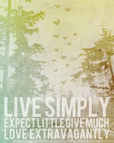Live Simply | Expect Little | Give Much | Love Extravagantly.