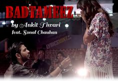 Badtameez Lyrics: An high energy song by Ankit Tiwari who plays a Rockstar in the music video. It also features actress Sonal Chauhan.