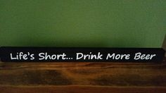 Life's Short Drink More Beer Hand Painted Wood Shelf Sitter by SignsandDesignsbyAMA on Etsy