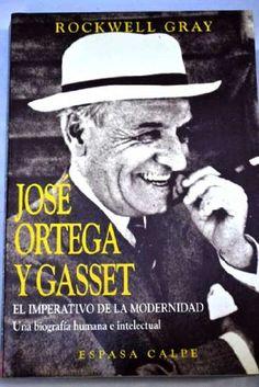 José Ortega y Gasset : el imperativo de la modernidad / Rockwell Gray