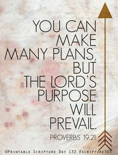 the Lord's purpose will prevail...I need to remember these words every day. I am such a planner!