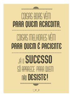 Nunca tenha inveja daqueles que conseguem ter sucesso. Vibre por eles, porque a vitória só chega para aqueles que nunca desistem e isso não é pra qualquer um! NÃO DESISTA NUNCA!