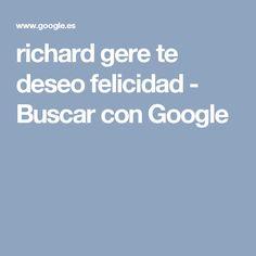 richard gere te deseo felicidad - Buscar con Google