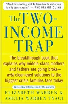 The Two-Income Trap: Why Middle-Class Parents Are Going Broke. Good read.