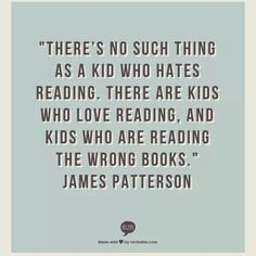 No such thing as a kid who doesnt like reading.