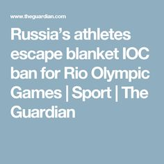 Russia's athletes escape blanket IOC ban for Rio Olympic Games | Sport | The Guardian