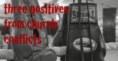 3 positives from church conflicts