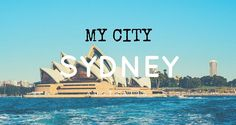 "How to Explore Sydney, Australia like a Local. In today's MYCITY interview Lyn from ""The Travelling Lindfields"" introduces Sydney, Australia."