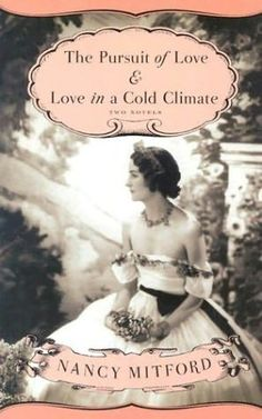 Nancy Mitford The Pursuit of Love published 1945 & Love in a Cold Climate published 1949