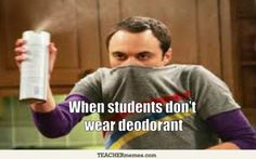 When students don't wear deodarant. #TeacherProblems