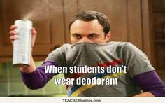 When students don't wear deodarant. #TeacherProblems
