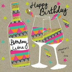"""""""Cheers and your first wine will be served!"""" Happy Birthday!"""