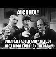 Alcohol is more fun indeed! Funny Drinking Memes, Drinking Quotes, Alcohol Quotes, Alcohol Humor, Funny Alcohol, Beer Memes, Beer Humor, The Stooges, The Three Stooges