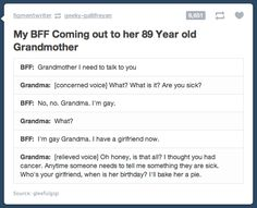 Tumblr gold; aww you go grandma <--- I'll bake her a pie