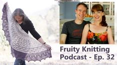 Romi Hill - New Lace Knitting - Ep. 32 - Fruity Knitting Podcast