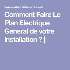 Comment Faire Le Plan Electrique General de votre installation ? |