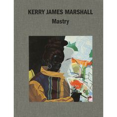 Kerry James Marshall : Mastry - This publication accompanies a major retrospective exhibition that focuses on Kerry James Marshall's paintings made over the last thirty-five years. Born in Birmingham, Alabama, before the passage of the Civil Rights Act, and witness to the Watts riots in 1965, Marshall has long been an inspired and imaginative chronicler of the African American experience.