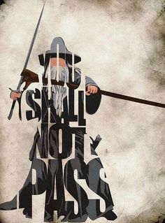 YOU SHALL NOT PASS.  Probably the most famous line of LOTR.