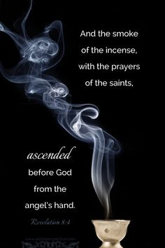 And the smoke of the incense, with the prayers of the saints, ascended before God from the angel's hand. Rev And the smoke of the incense, with the prayers of the saints, ascended before God from the angel's hand. Prayers Of The Saints, Catholic Prayers, Advent Catholic, Catholic Answers, Catholic Beliefs, Orthodox Christianity, Scripture Quotes, Bible Scriptures, Motivational Verses