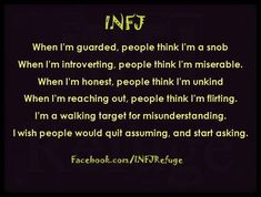 I really wish I'd found out I was an INFJ earlier. Then I wouldn't have taken it so much to heart when I was being constantly misunderstood.
