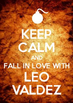 NO I SHALL NOT KEEP CALM. LEO VALDEZ IS MINE! SO IS NICO DI ANGELO. AND PERCY JACKSON. YOU HEAR THAT, MINE!