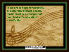 ♫ 'If we are to hope for a society of culturally literate people, music must be a vital part of our children's education.' ~ Yo-Yo Ma
