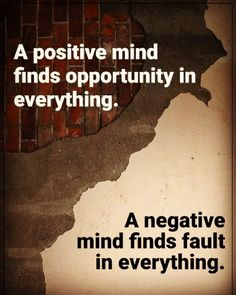A Positive Mind Finds Opportunity In Everything. A Negative Mind Finds Fault In Everything. #QuoteoftheDay #QOTD #Motivation #MotivationalQuotes #Quote #Quotes #Motivational #Inspiration #SuccessQuotes #LifeQuotes #InspirationalQuotes #Inspirational #Inspire #Hustle #DontQuit #WordsofWisdom #Success #SelfImprovement #PositiveThinking #Entrepreneur #Awesome #Leadership #QuotesToLiveBy #DailyQuote #DailyQuotes #DailyMotivation #DailyInspiration #NeverGiveUp #PhotooftheDay #RahulTaneja