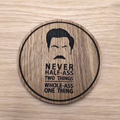 Laser cut wooden coaster. Parks Recreation Ron Swanson half ass  Quote