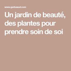Un jardin de beauté, des plantes pour prendre soin de soi