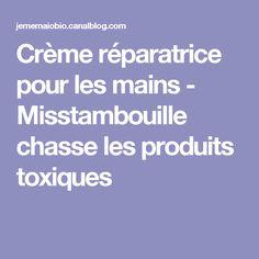 Crème réparatrice pour les mains - Misstambouille chasse les produits toxiques