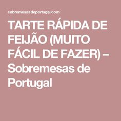 TARTE RÁPIDA DE FEIJÃO (MUITO FÁCIL DE FAZER) – Sobremesas de Portugal