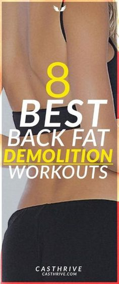 8 Best Exercises for Back Fat Demolition Here are eight exercises to get rid of back fat fast. In no time you will be admiring your new body. First the warm-up. Your body will thank you if you do it every time before a workout routine. What you do for a warm-up. by pauline