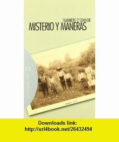 Misterio Y Maneras/ Mysteries and Ways (9788474908947) Flannery OConnor , ISBN-10: 8474908949  , ISBN-13: 978-8474908947 ,  , tutorials , pdf , ebook , torrent , downloads , rapidshare , filesonic , hotfile , megaupload , fileserve