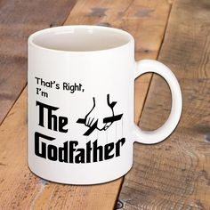 Funny Coffee Mug that says That's Right I'm The Godfather by BadassPrinting.com