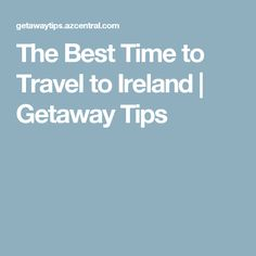 The Best Time to Travel to Ireland | Getaway Tips