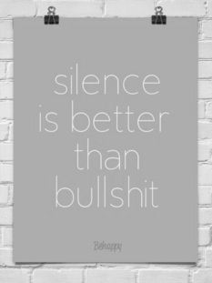 silence is better than  bullshit