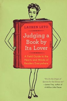 Judging a Book by Its Lover: A Field Guide to the Hearts and Minds of Readers Everywhere by Lauren Leto