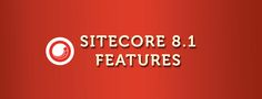 About Sitecore 8.0 & Sitecore 8.1 Overview and Features