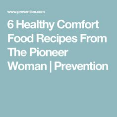 6 Healthy Comfort Food Recipes From The Pioneer Woman | Prevention